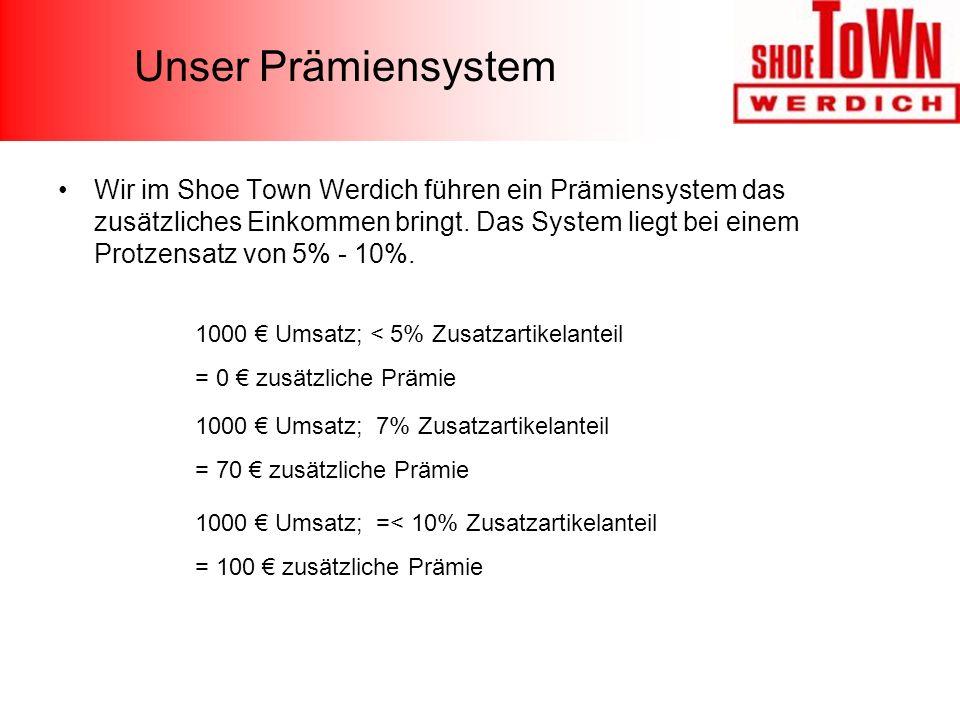 Unser Prämiensystem Wir im Shoe Town Werdich führen ein Prämiensystem das zusätzliches Einkommen bringt. Das System liegt bei einem Protzensatz von 5%