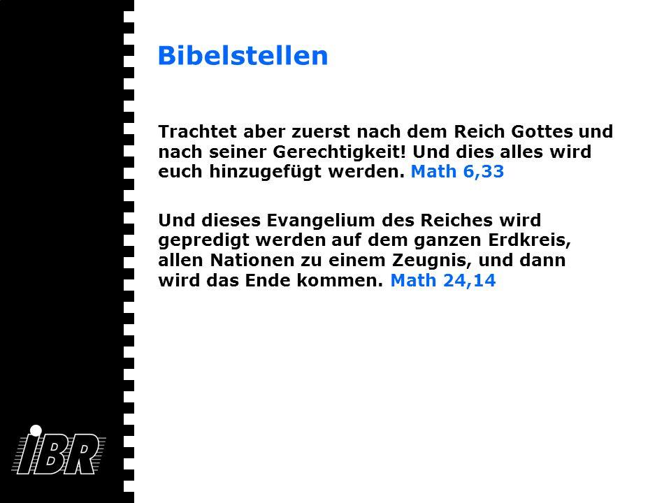 Bibelstellen Trachtet aber zuerst nach dem Reich Gottes und nach seiner Gerechtigkeit! Und dies alles wird euch hinzugefügt werden. Math 6,33 Und dies