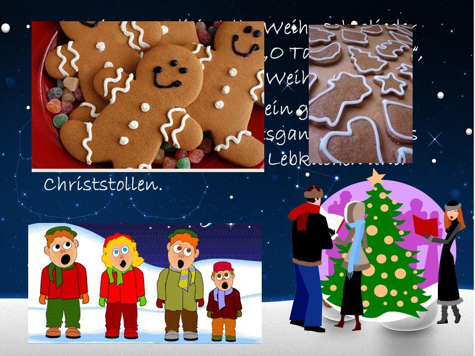 Man singt traditionelle Weihnachtslieder wie Stelle Nachts, und O Tannenbaum, und wünscht sich Frohe Weihnachten. Zu Weihnachten gibt es ein großes Fe