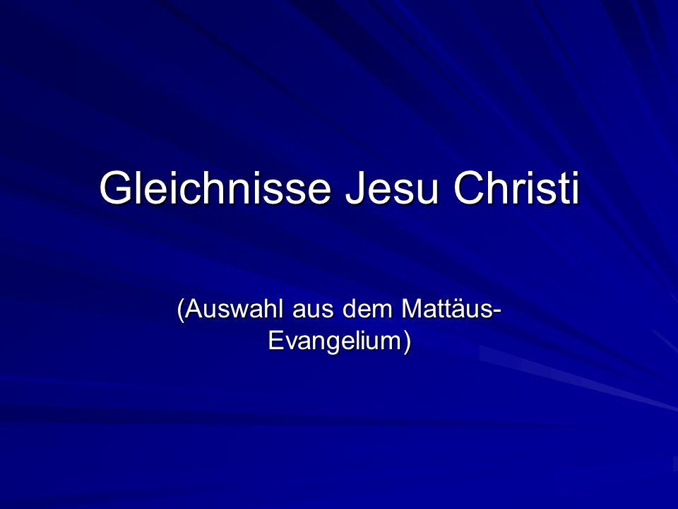 Gleichnisse Jesu Christi (Auswahl aus dem Mattäus- Evangelium)