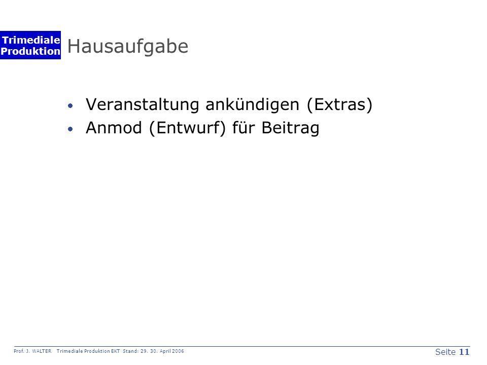 Seite 11 Prof. J. WALTER Trimediale Produktion EKT Stand: 29.