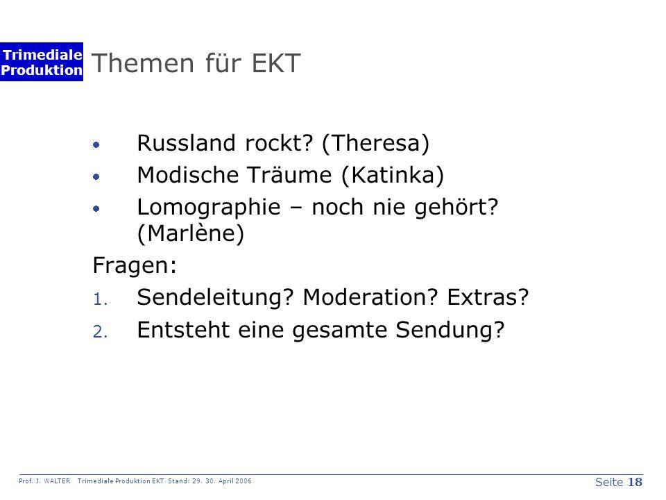 Seite 18 Prof. J. WALTER Trimediale Produktion EKT Stand: 29.