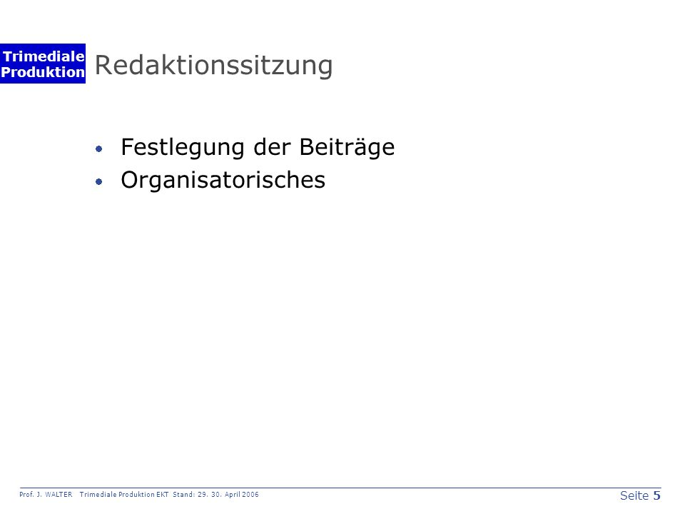Seite 5 Prof. J. WALTER Trimediale Produktion EKT Stand: 29.