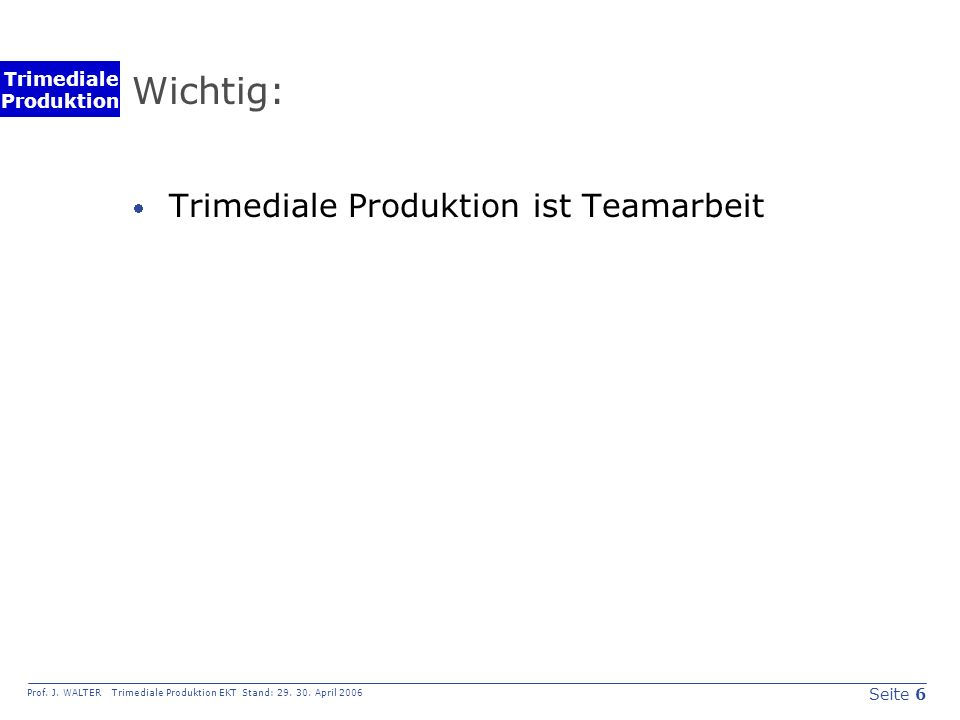 Seite 6 Prof. J. WALTER Trimediale Produktion EKT Stand: 29.