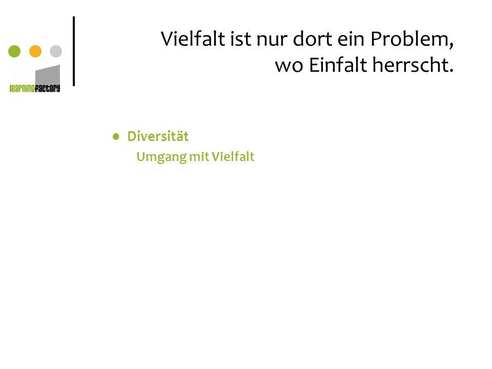 Vielfalt ist nur dort ein Problem, wo Einfalt herrscht. Diversität Umgang mit Vielfalt
