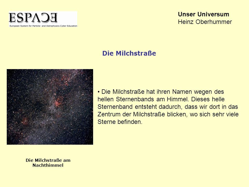 Die Milchstraße hat ihren Namen wegen des hellen Sternenbands am Himmel. Dieses helle Sternenband entsteht dadurch, dass wir dort in das Zentrum der M
