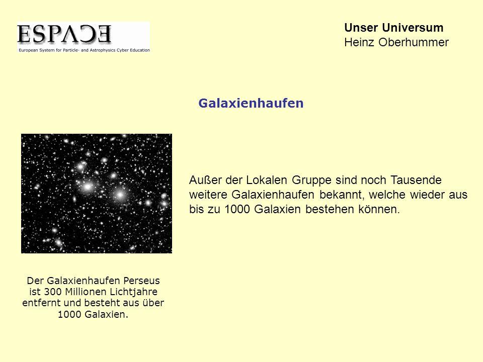 Außer der Lokalen Gruppe sind noch Tausende weitere Galaxienhaufen bekannt, welche wieder aus bis zu 1000 Galaxien bestehen können. Unser Universum He
