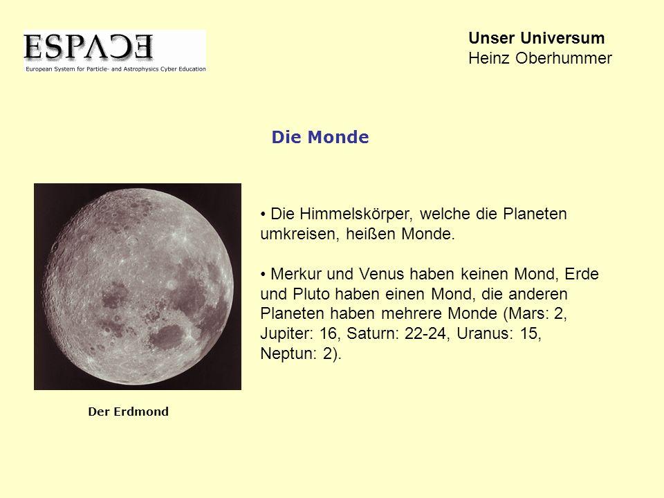 Die Himmelskörper, welche die Planeten umkreisen, heißen Monde. Merkur und Venus haben keinen Mond, Erde und Pluto haben einen Mond, die anderen Plane