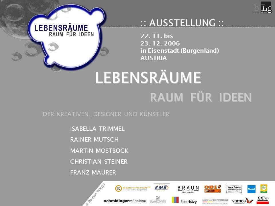 © Roman Wappl :: AUSSTELLUNG :: 22. 11. bis 23. 12. 2006 in Eisenstadt (Burgenland) AUSTRIA LEBENSRÄUME RAUM FÜR IDEEN DER KREATIVEN, DESIGNER UND KÜN