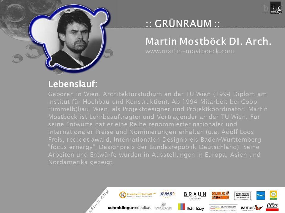 © Roman Wappl :: GRÜNRAUM :: Martin Mostböck DI. Arch. www.martin-mostboeck.com Lebenslauf: Geboren in Wien. Architekturstudium an der TU-Wien (1994 D