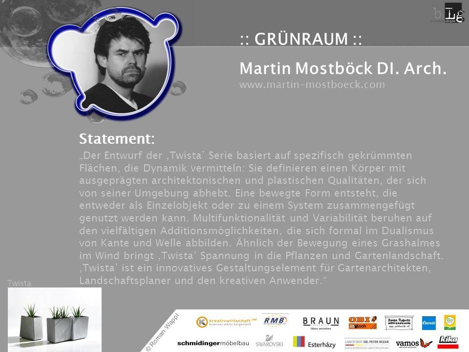 © Roman Wappl :: GRÜNRAUM :: Martin Mostböck DI. Arch. www.martin-mostboeck.com Statement: Der Entwurf der Twista Serie basiert auf spezifisch gekrümm