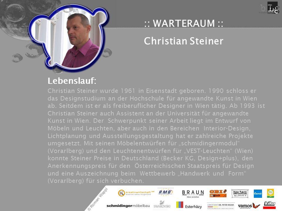 © Roman Wappl :: WARTERAUM :: Christian Steiner Lebenslauf: Christian Steiner wurde 1961 in Eisenstadt geboren. 1990 schloss er das Designstudium an d