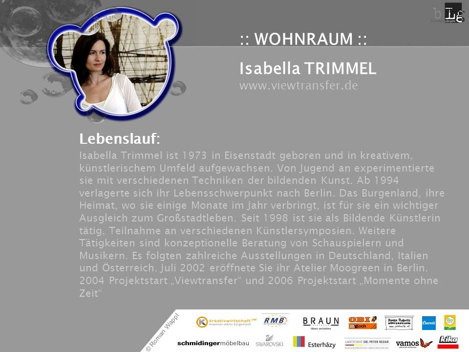 © Roman Wappl :: WOHNRAUM :: Isabella TRIMMEL www.viewtransfer.de Lebenslauf: Isabella Trimmel ist 1973 in Eisenstadt geboren und in kreativem, künstl