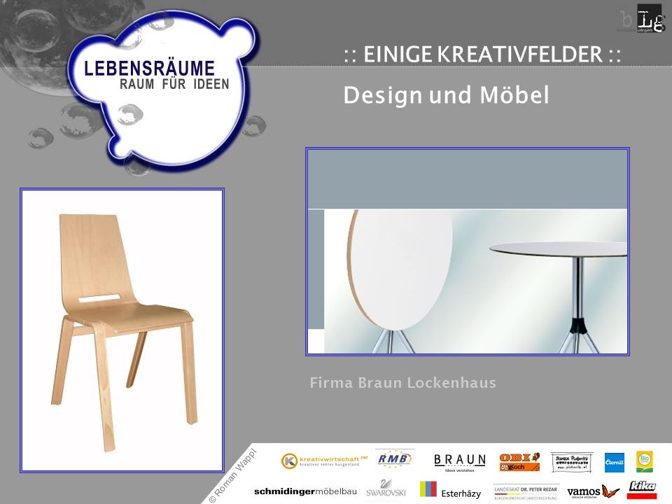© Roman Wappl :: EINIGE KREATIVFELDER :: Design und Möbel Firma Braun Lockenhaus