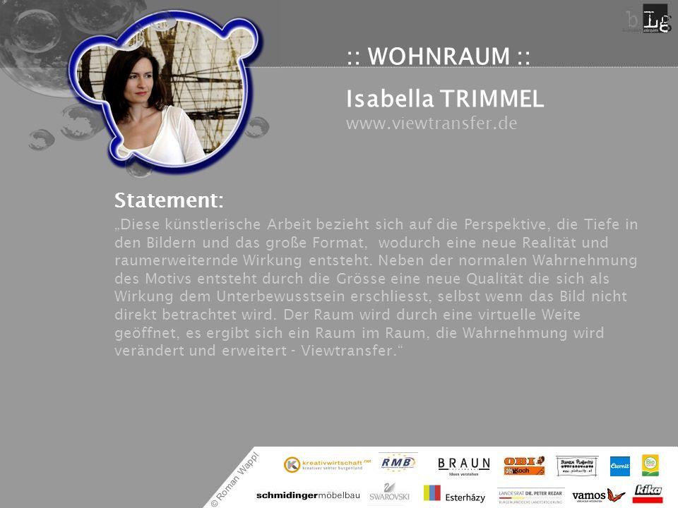 © Roman Wappl :: WOHNRAUM :: Isabella TRIMMEL www.viewtransfer.de Statement: Diese künstlerische Arbeit bezieht sich auf die Perspektive, die Tiefe in