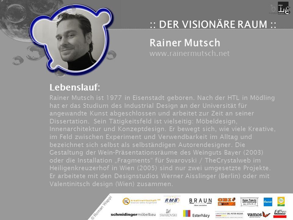 © Roman Wappl :: DER VISIONÄRE RAUM :: Rainer Mutsch www.rainermutsch.net Lebenslauf: Rainer Mutsch ist 1977 in Eisenstadt geboren. Nach der HTL in Mö