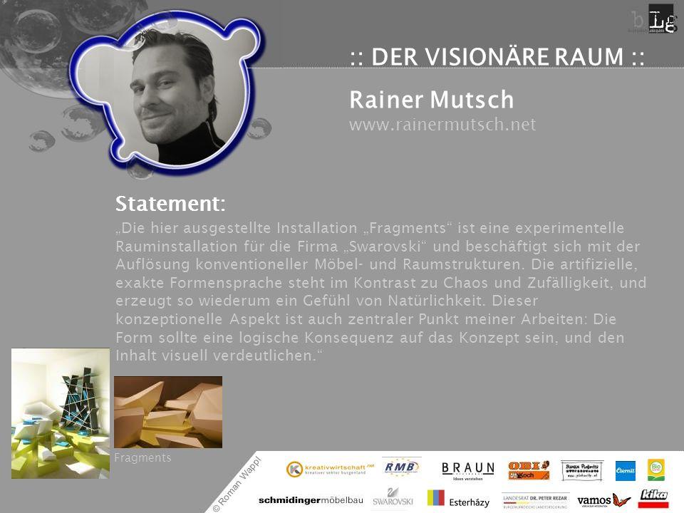 © Roman Wappl :: DER VISIONÄRE RAUM :: Rainer Mutsch www.rainermutsch.net Statement: Die hier ausgestellte Installation Fragments ist eine experimente