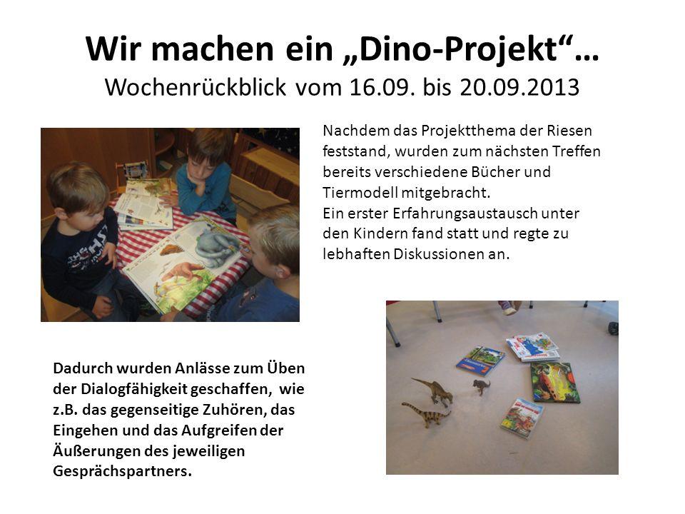 Wir machen ein Dino-Projekt… Wochenrückblick vom 16.09. bis 20.09.2013 Nachdem das Projektthema der Riesen feststand, wurden zum nächsten Treffen bere