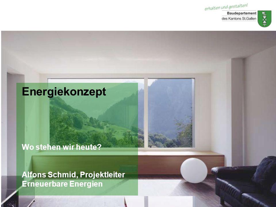 © Baudepartement des Kantons St.GallenDezember 2010 Energiekonzept Wo stehen wir heute? Alfons Schmid, Projektleiter Erneuerbare Energien