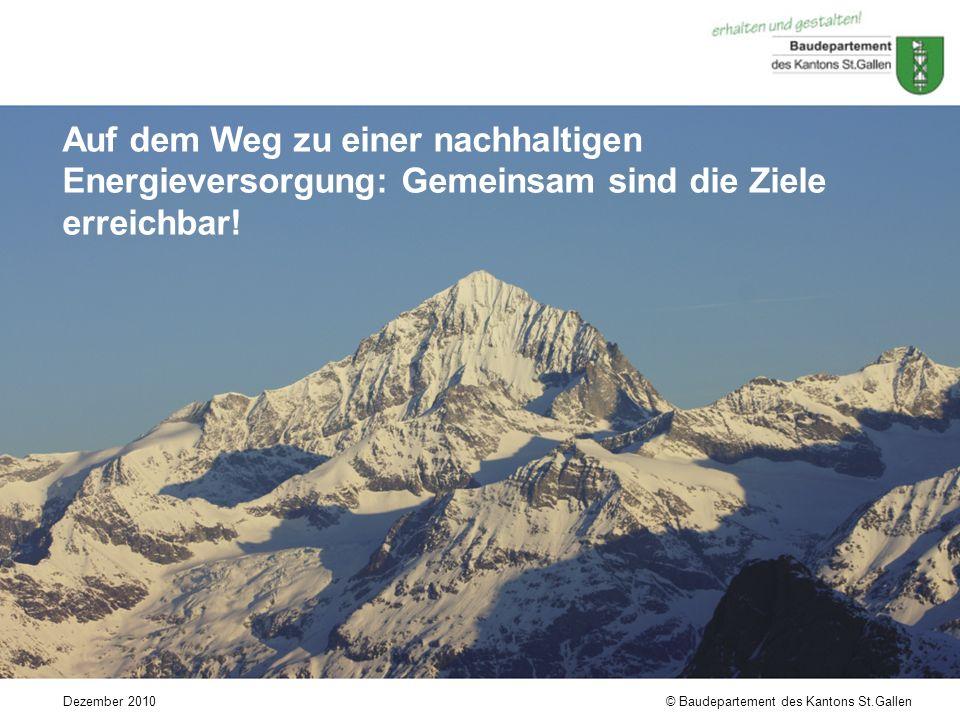 © Baudepartement des Kantons St.GallenDezember 2010 Auf dem Weg zu einer nachhaltigen Energieversorgung: Gemeinsam sind die Ziele erreichbar!