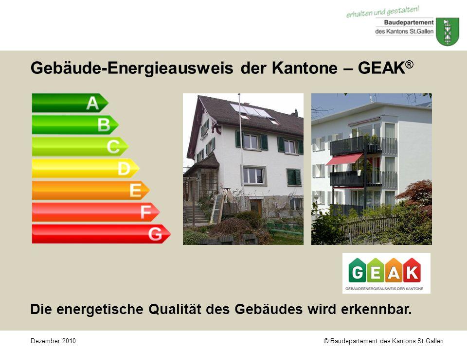 © Baudepartement des Kantons St.GallenDezember 2010 Gebäude-Energieausweis der Kantone – GEAK ® Die energetische Qualität des Gebäudes wird erkennbar.