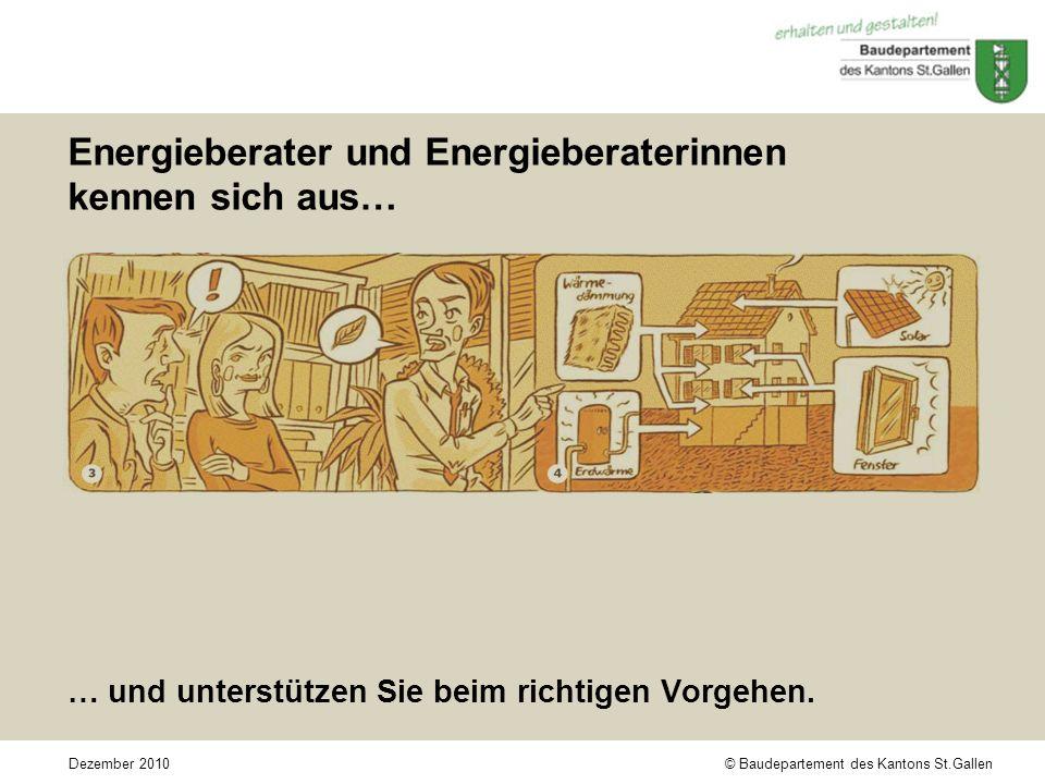 © Baudepartement des Kantons St.GallenDezember 2010 Energieberater und Energieberaterinnen kennen sich aus… … und unterstützen Sie beim richtigen Vorgehen.