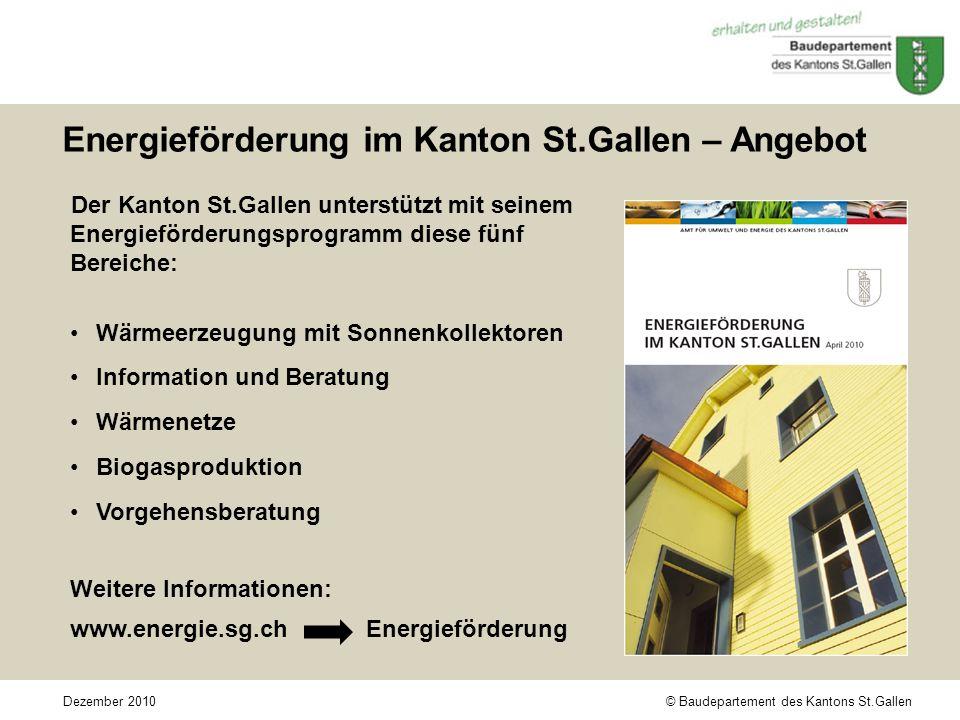 © Baudepartement des Kantons St.GallenDezember 2010 Energieförderung im Kanton St.Gallen – Angebot Der Kanton St.Gallen unterstützt mit seinem Energie