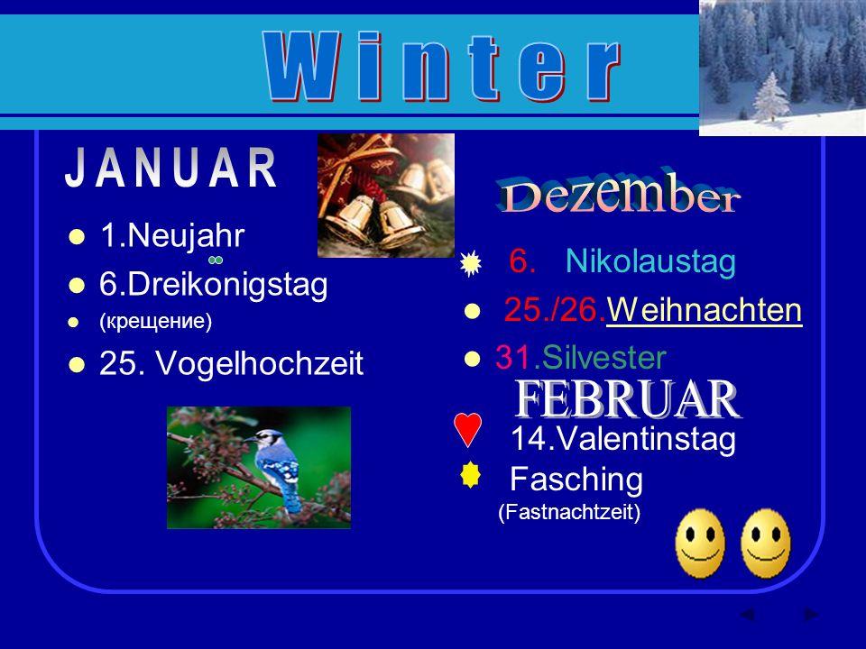 1.Neujahr 6.Dreikonigstag (крещение) 25.Vogelhochzeit 6.