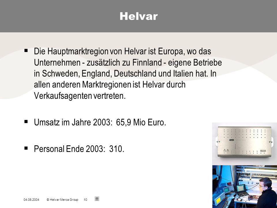 04.06.2004© Helvar Merca Group10 Helvar Die Hauptmarktregion von Helvar ist Europa, wo das Unternehmen - zusätzlich zu Finnland - eigene Betriebe in S