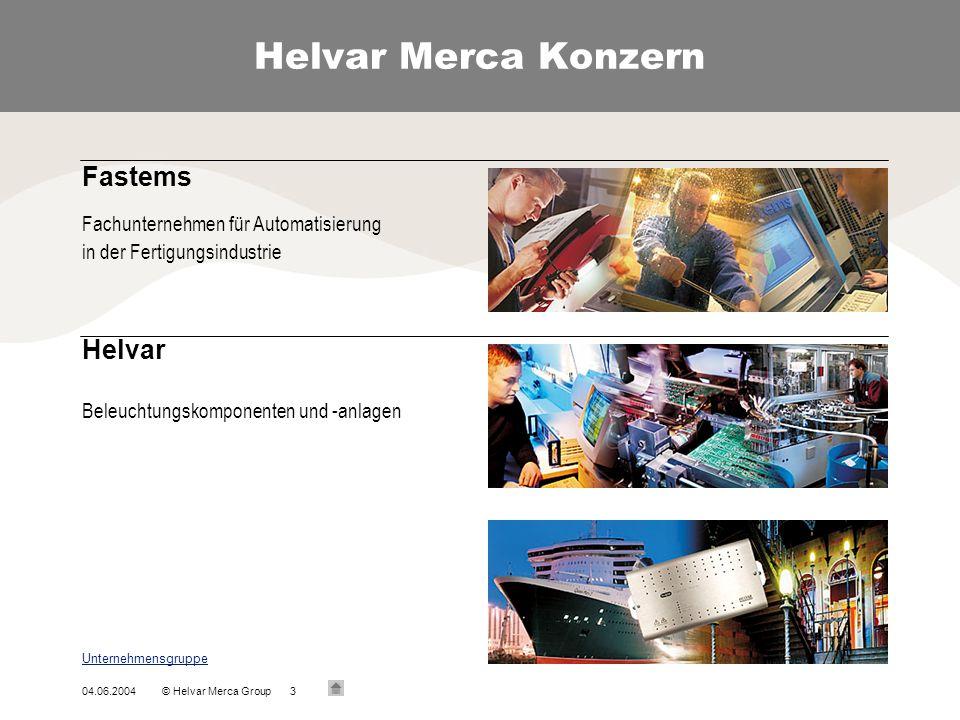 04.06.2004© Helvar Merca Group3 Helvar Merca Konzern Unternehmensgruppe Fastems Fachunternehmen für Automatisierung in der Fertigungsindustrie Helvar