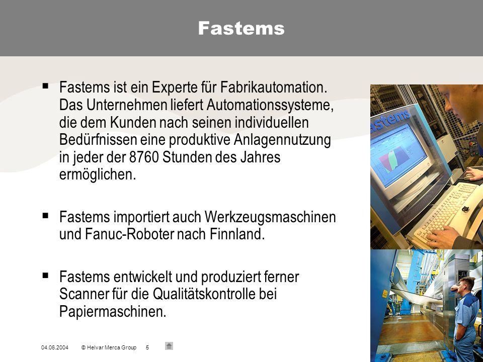 04.06.2004© Helvar Merca Group5 Fastems Fastems ist ein Experte für Fabrikautomation. Das Unternehmen liefert Automationssysteme, die dem Kunden nach