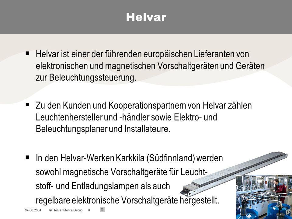 04.06.2004© Helvar Merca Group8 Helvar Helvar ist einer der führenden europäischen Lieferanten von elektronischen und magnetischen Vorschaltgeräten un