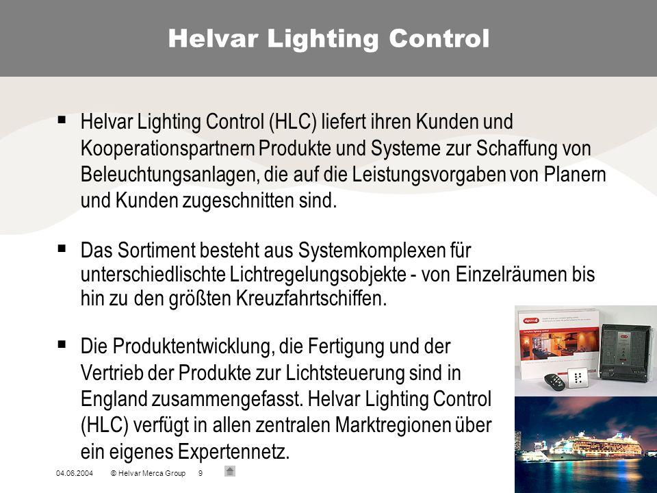 04.06.2004© Helvar Merca Group9 Helvar Lighting Control Helvar Lighting Control (HLC) liefert ihren Kunden und Kooperationspartnern Produkte und Syste