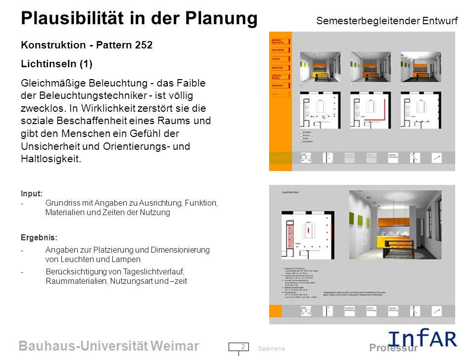Bauhaus-Universität Weimar 2 Dateiname Plausibilität in der Planung Semesterbegleitender Entwurf Konstruktion - Pattern 252 Lichtinseln (1) Gleichmäßige Beleuchtung - das Faible der Beleuchtungstechniker - ist völlig zwecklos.