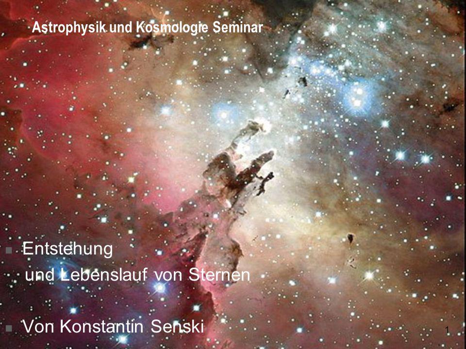 1 Astrophysik und Kosmologie Seminar Entstehung und Lebenslauf von Sternen Von Konstantin Senski