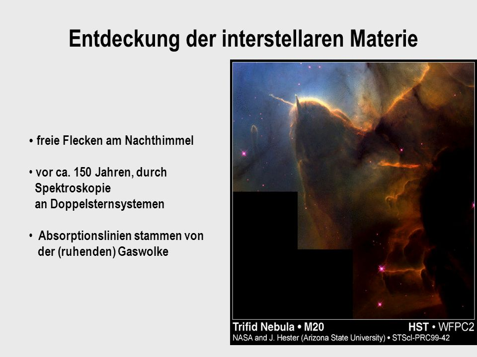 5 Entdeckung der interstellaren Materie freie Flecken am Nachthimmel vor ca. 150 Jahren, durch Spektroskopie an Doppelsternsystemen Absorptionslinien
