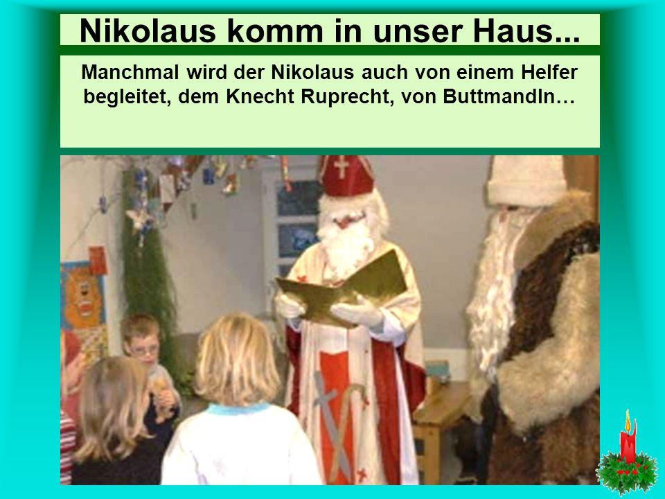 Nikolaus komm in unser Haus... Am 6. Dezember feiert man in Deutschland den Nikolaustag, den Gedenktag für den Bischof Nikolaus von Myra, der im 4. Ja