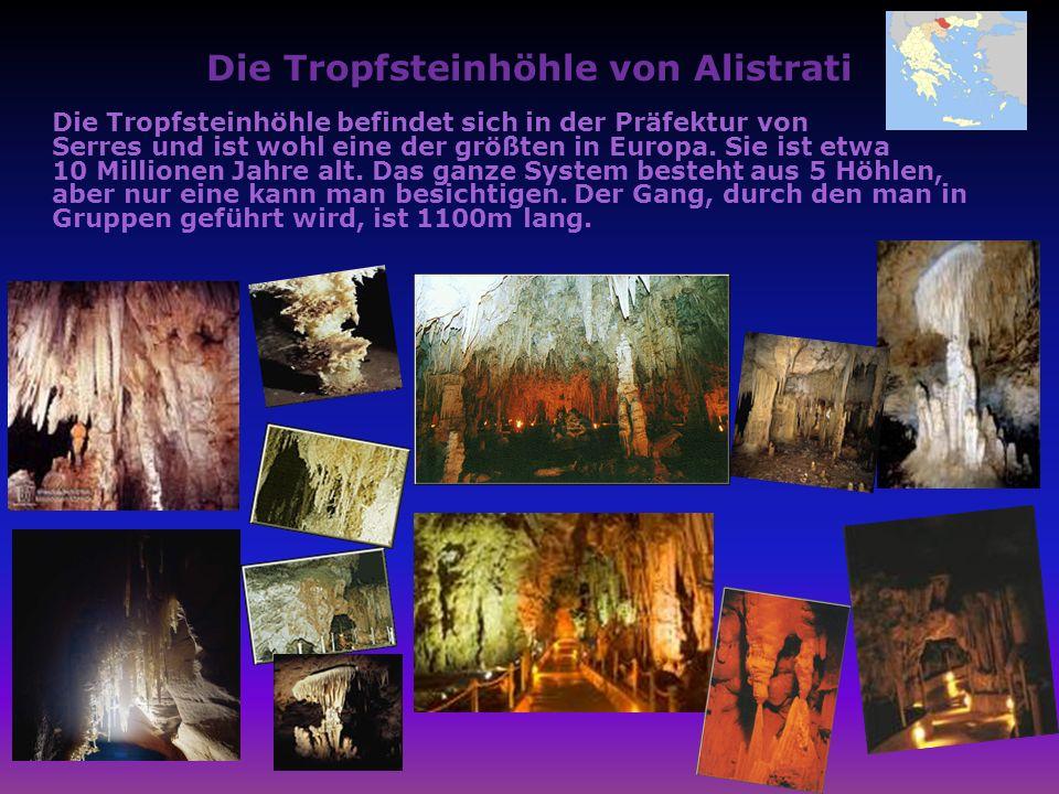 Die Tropfsteinhöhle von Alistrati Die Tropfsteinhöhle befindet sich in der Präfektur von Serres und ist wohl eine der größten in Europa. Sie ist etwa