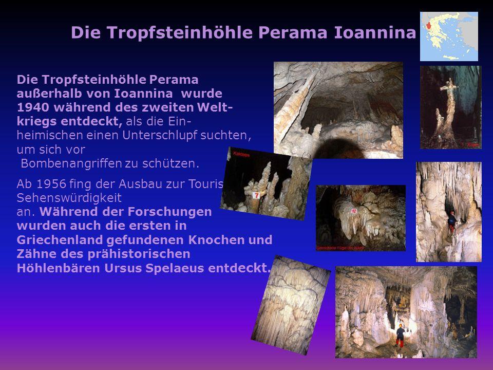 Die Tropfsteinhöhle Perama außerhalb von Ioannina wurde 1940 während des zweiten Welt- kriegs entdeckt, als die Ein- heimischen einen Unterschlupf suc