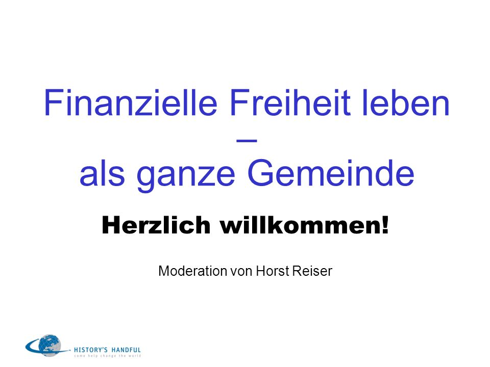 Finanzielle Freiheit leben – als ganze Gemeinde Herzlich willkommen! Moderation von Horst Reiser