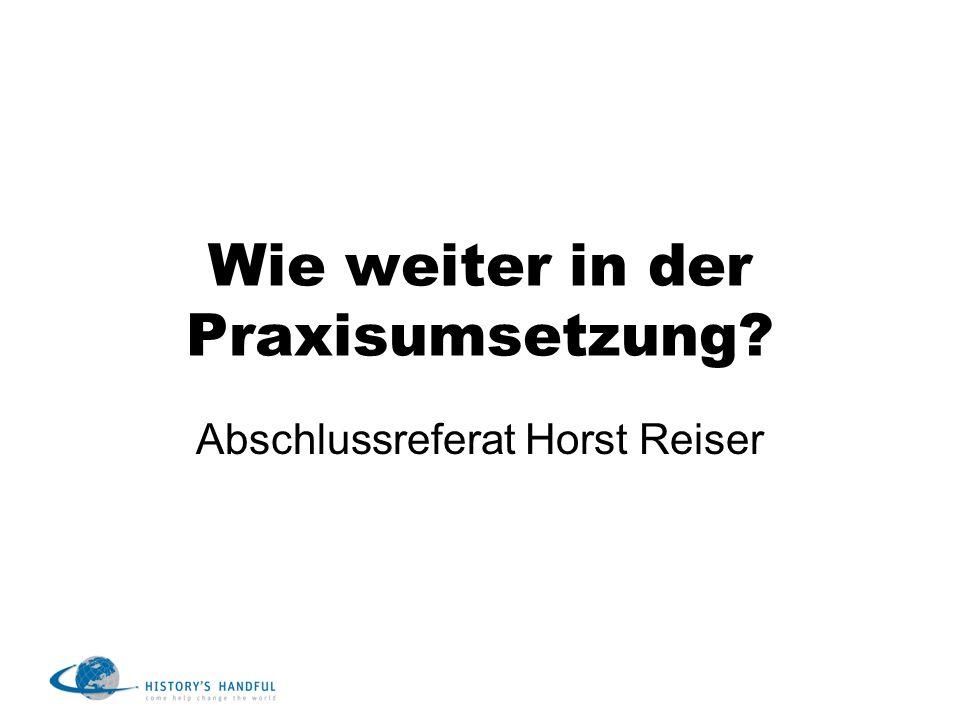 Wie weiter in der Praxisumsetzung? Abschlussreferat Horst Reiser