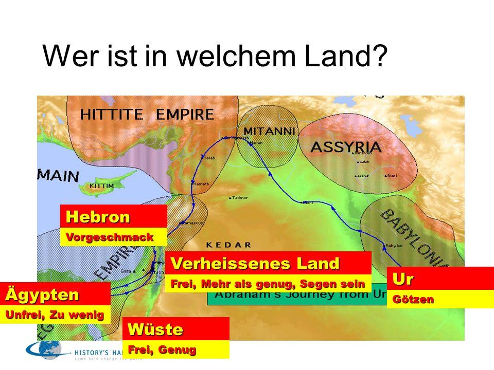 Wer ist in welchem Land? Ur Hebron Ägypten Wüste Verheissenes Land Götzen Vorgeschmack Unfrei, Zu wenig Frei, Genug Frei, Mehr als genug, Segen sein