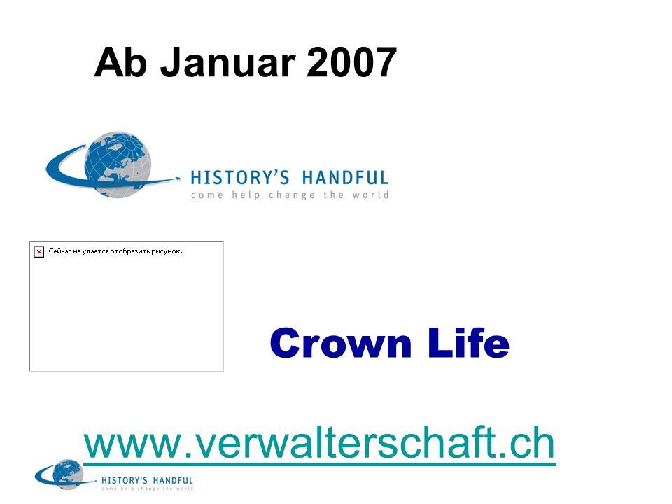 Ab Januar 2007 www.verwalterschaft.ch Crown Life