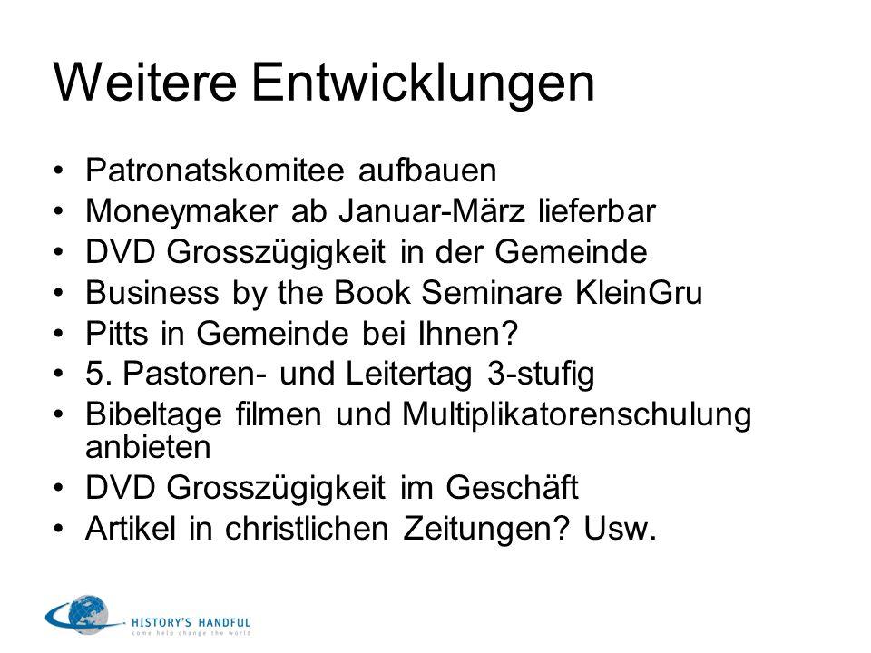 Weitere Entwicklungen Patronatskomitee aufbauen Moneymaker ab Januar-März lieferbar DVD Grosszügigkeit in der Gemeinde Business by the Book Seminare K