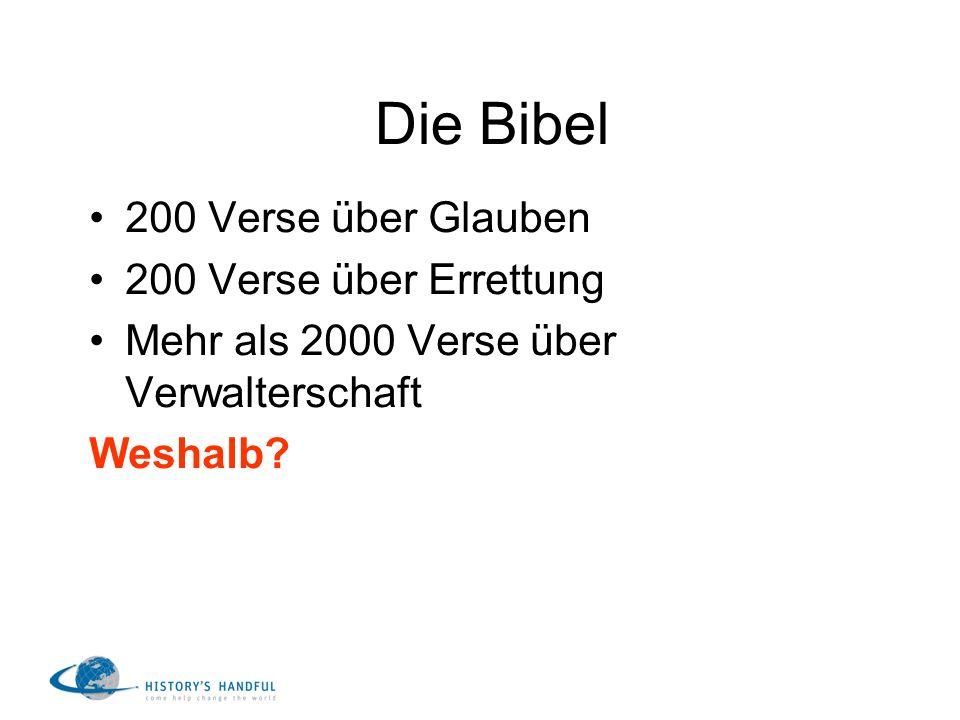 Die Bibel 200 Verse über Glauben 200 Verse über Errettung Mehr als 2000 Verse über Verwalterschaft Weshalb?