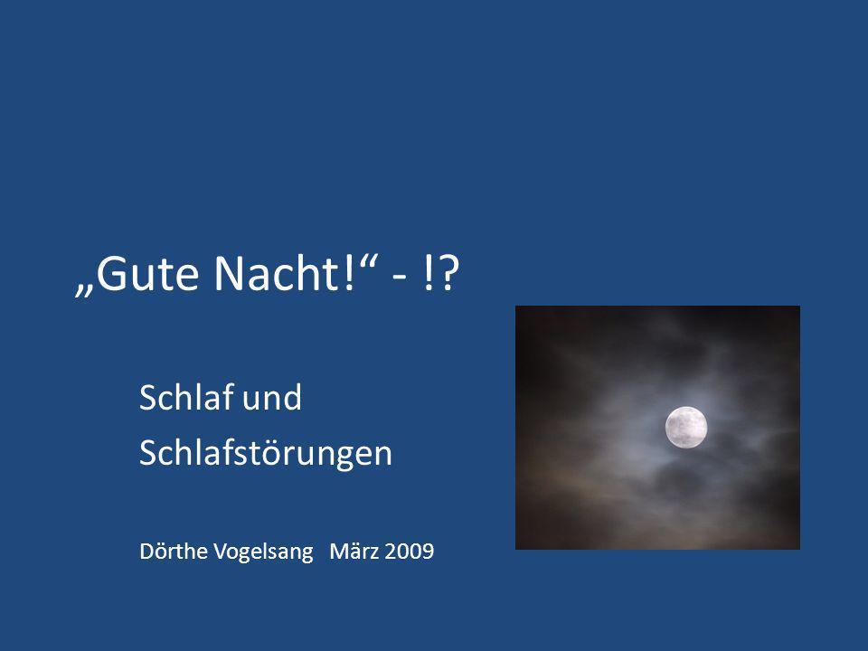 Gute Nacht! - !? Schlaf und Schlafstörungen Dörthe Vogelsang März 2009