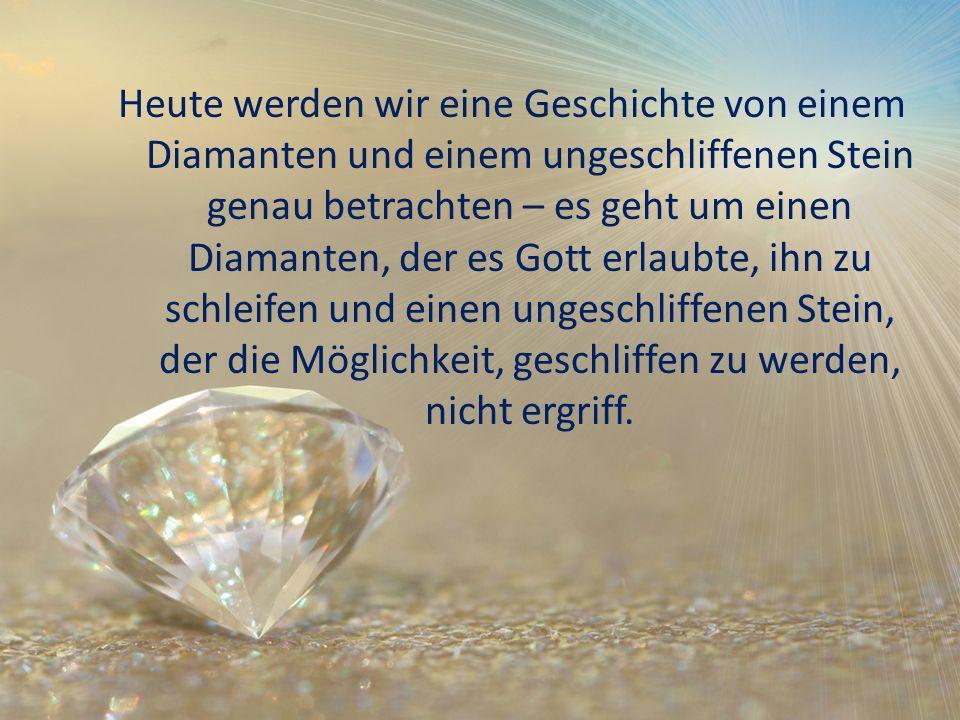 Heute werden wir eine Geschichte von einem Diamanten und einem ungeschliffenen Stein genau betrachten – es geht um einen Diamanten, der es Gott erlaub