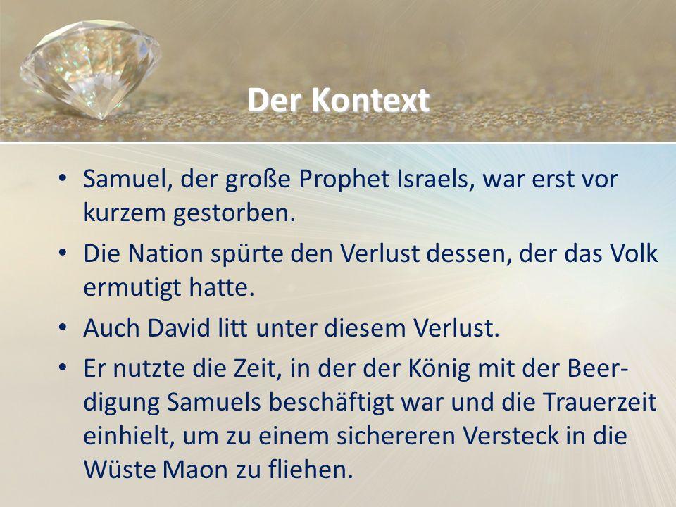 Der Kontext Samuel, der große Prophet Israels, war erst vor kurzem gestorben. Die Nation spürte den Verlust dessen, der das Volk ermutigt hatte. Auch