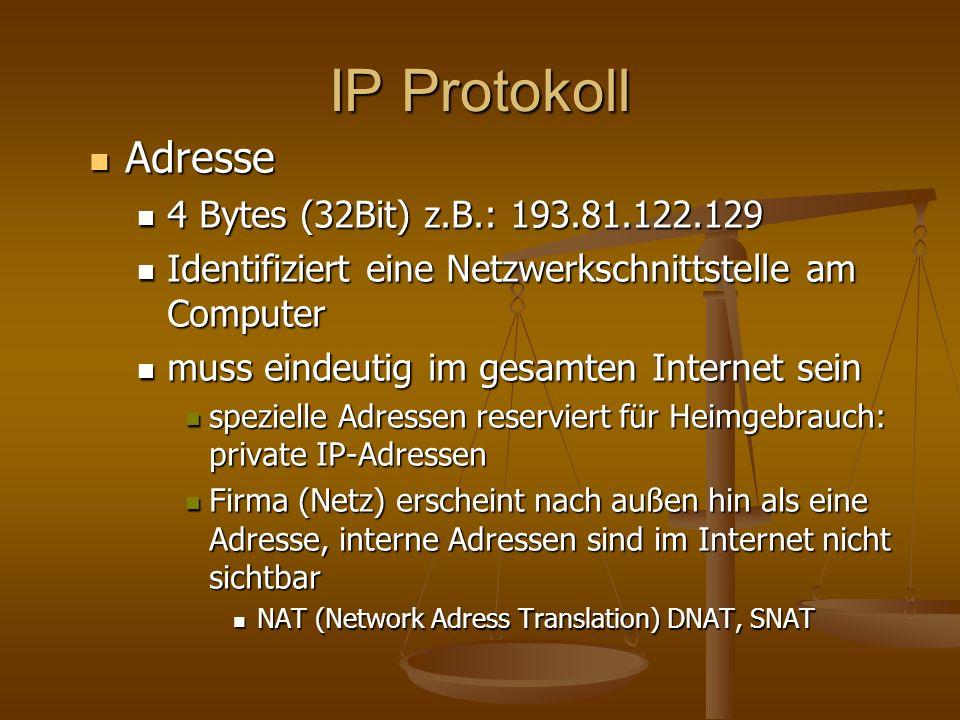 IP Protokoll Adresse Adresse 4 Bytes (32Bit) z.B.: 193.81.122.129 4 Bytes (32Bit) z.B.: 193.81.122.129 Identifiziert eine Netzwerkschnittstelle am Com
