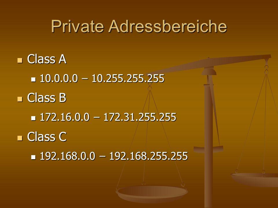 Private Adressbereiche Class A Class A 10.0.0.0 – 10.255.255.255 10.0.0.0 – 10.255.255.255 Class B Class B 172.16.0.0 – 172.31.255.255 172.16.0.0 – 17